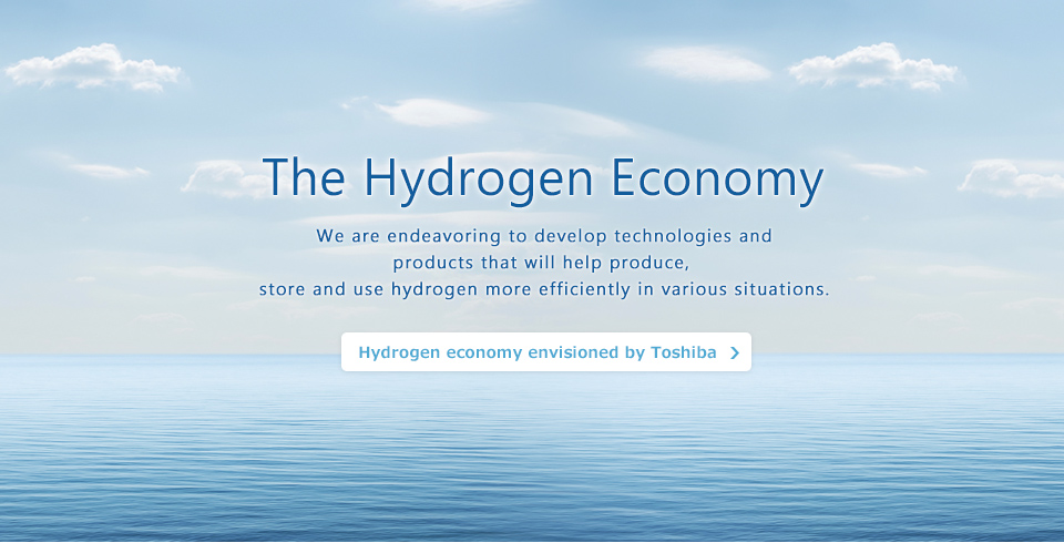 The Hydrogen Economy -We are endeavoring to develop technologies and products that will help produce, store and use hydrogen more efficiently in various situations.